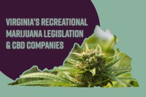 Virginia Recreational Marijuana Legislations & CBD Companies