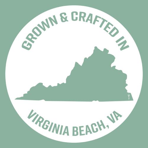 Grown &Crafted in Virginia Beach,VA